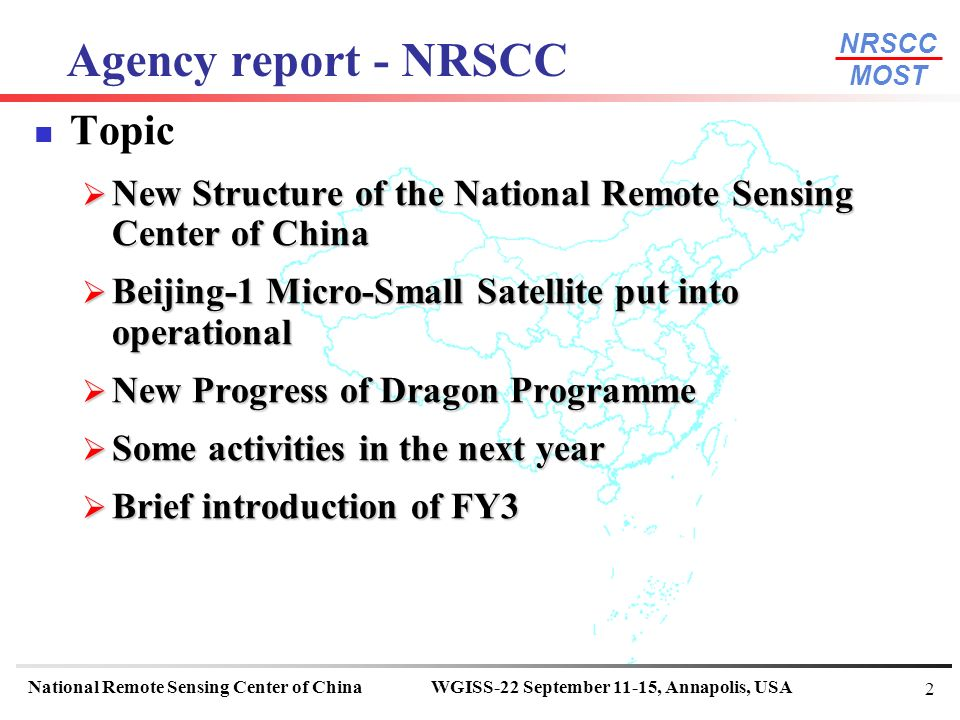 NRSCC MOST National Remote Sensing Center of ChinaWGISS-22 September 11-15, Annapolis, USA 23 Brief Brief Introduction of FY3 FY-3A satellite specifications and major parameters Weight2200 Kg OrbitSun-synchronous Altitude (km)836.4 Power1100 Watts Weight2200 Kg Orbital period (minutes)102.86 Inclination (degrees)98.728 Eccentricity>0.005 Equatorial crossing time10:10 (a.m.) Orbital maintenances10 minutes within two years Onboard data storage160 Gb Attitude ControlThree-axis stabilization Launch VehicleLM-4B