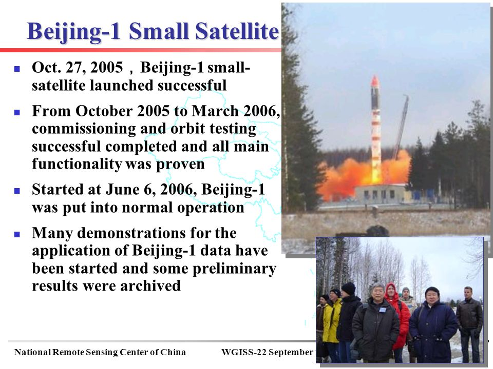 NRSCC MOST National Remote Sensing Center of ChinaWGISS-22 September 11-15, Annapolis, USA 8 Beijing-1 Small Satellite Mass: 166.4 kg Optical imagery (at Nadir) with Ground Sampling Distance of 4m pan (24 km swath) 32m multi-spectral (600 km swath) Sun-synchronous orbit (686km) On Board Storage: HDDR (240Giga Bytes) + SSDR (4 Giga Bytes) Beijing-1 Summary