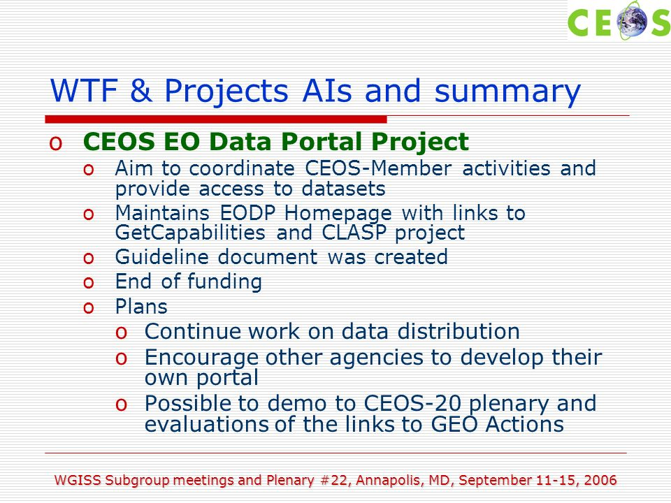 WGISS Subgroup meetings and Plenary #22, Annapolis, MD, September 11-15, 2006 Agenda 16:15-17:00Discussion and Summary Contributions to GEO Pakorn & Kathy
