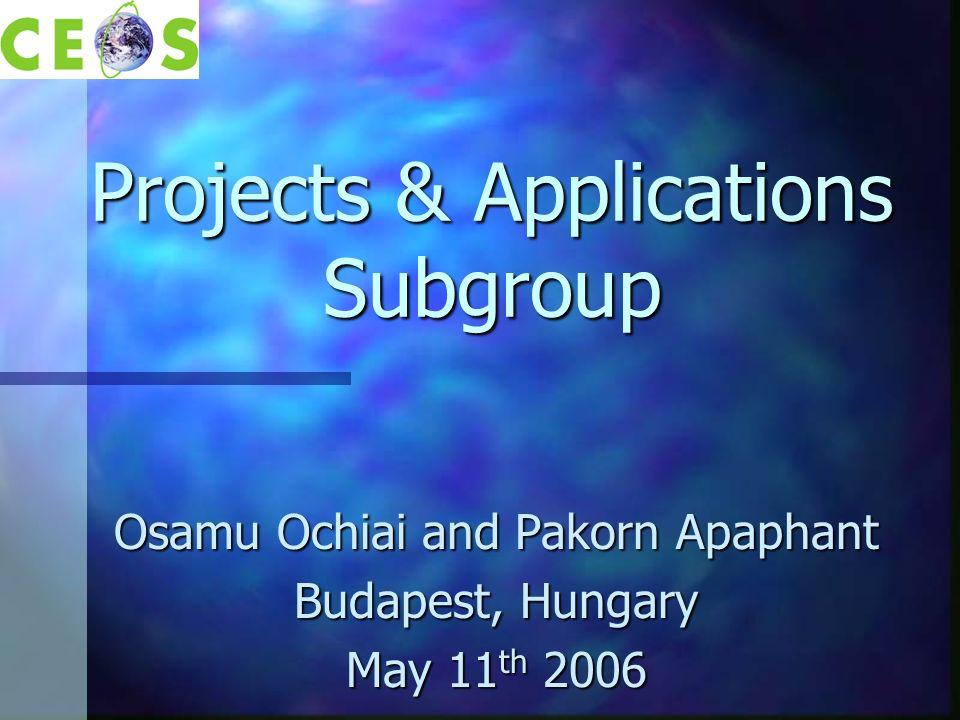 Projects & Applications Subgroup Osamu Ochiai and Pakorn Apaphant Budapest, Hungary May 11 th 2006