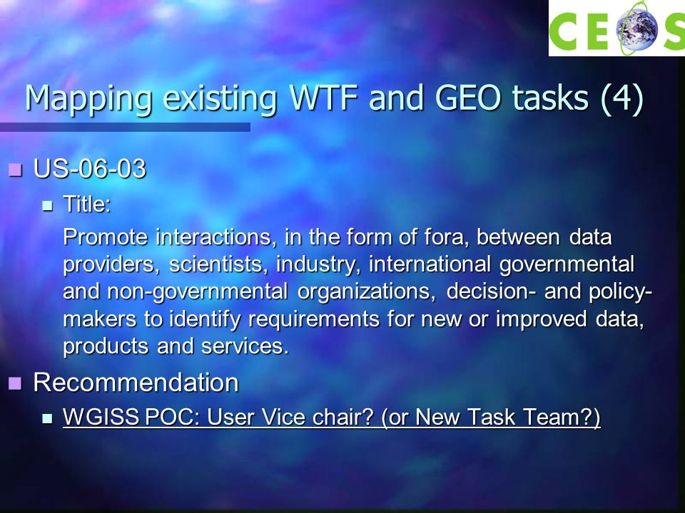 Mapping existing WTF and GEO tasks (4) US-06-03 US-06-03 Title: Title: Promote interactions, in the form of fora, between data providers, scientists,