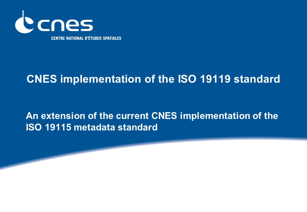 CNES implementation of the ISO 19119 standard An extension of the current CNES implementation of the ISO 19115 metadata standard