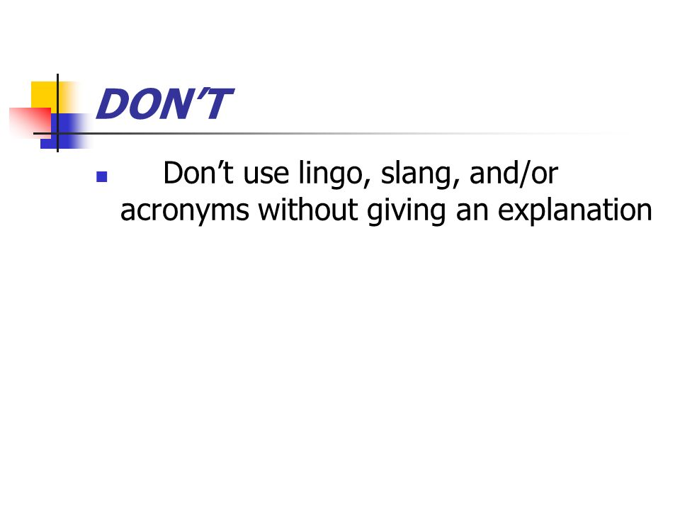 DONT Dont use lingo, slang, and/or acronyms without giving an explanation