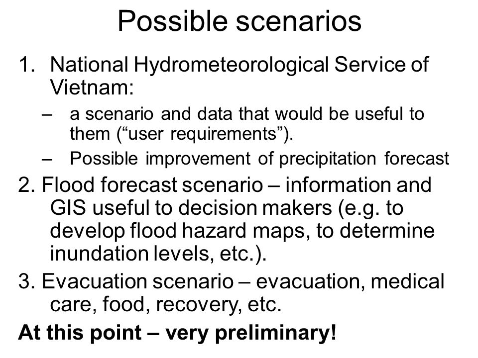 Possible scenarios 1.National Hydrometeorological Service of Vietnam: –a scenario and data that would be useful to them (user requirements).
