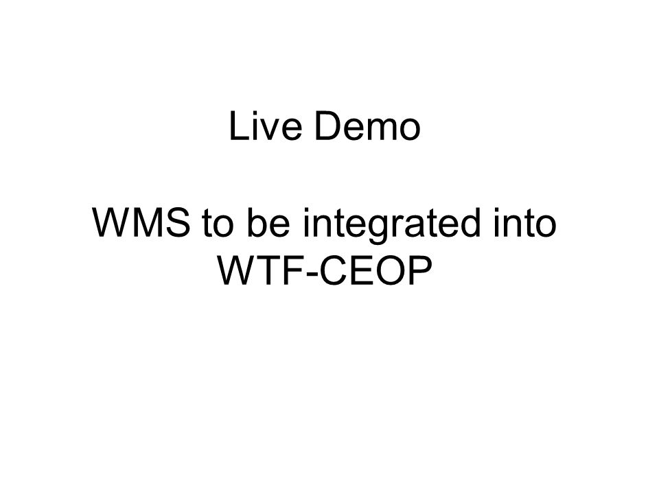 Live Demo WMS to be integrated into WTF-CEOP