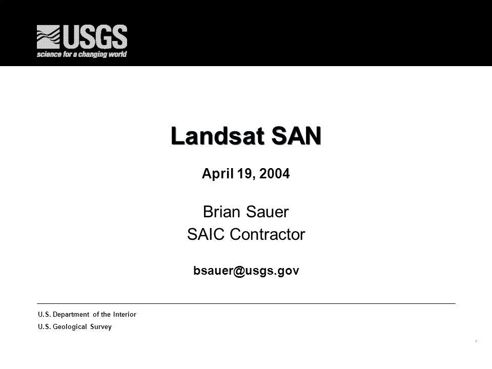 13 U.S. Department of the Interior U.S. Geological Survey Landsat SAN April 19, 2004 Brian Sauer SAIC Contractor bsauer@usgs.gov