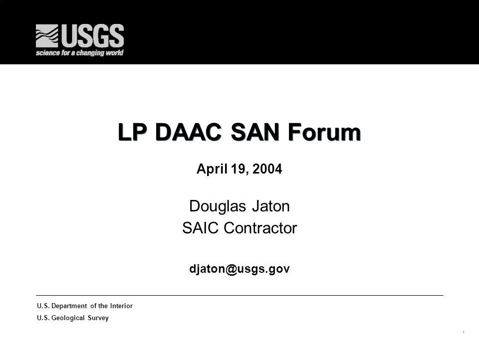 19 U.S. Department of the Interior U.S. Geological Survey LP DAAC SAN Forum April 19, 2004 Douglas Jaton SAIC Contractor djaton@usgs.gov