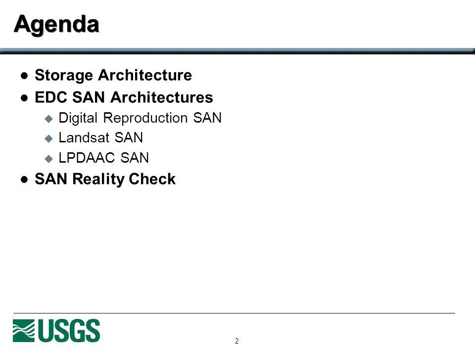 2 Agenda Storage Architecture EDC SAN Architectures Digital Reproduction SAN Landsat SAN LPDAAC SAN SAN Reality Check