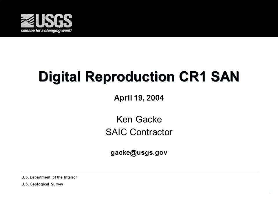 7 U.S. Department of the Interior U.S. Geological Survey Digital Reproduction CR1 SAN April 19, 2004 Ken Gacke SAIC Contractor gacke@usgs.gov