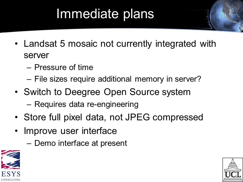 Immediate plans Landsat 5 mosaic not currently integrated with server –Pressure of time –File sizes require additional memory in server.