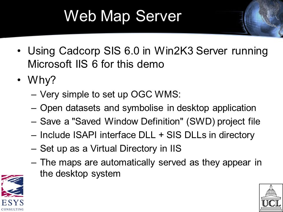 Web Map Server Using Cadcorp SIS 6.0 in Win2K3 Server running Microsoft IIS 6 for this demo Why.