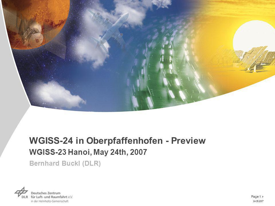 24.05.2007 Page 1 > WGISS-24 in Oberpfaffenhofen - Preview WGISS-23 Hanoi, May 24th, 2007 Bernhard Buckl (DLR)