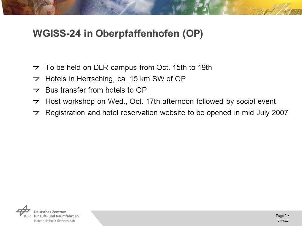 24.05.2007 Page 2 > WGISS-24 in Oberpfaffenhofen (OP) To be held on DLR campus from Oct. 15th to 19th Hotels in Herrsching, ca. 15 km SW of OP Bus tra