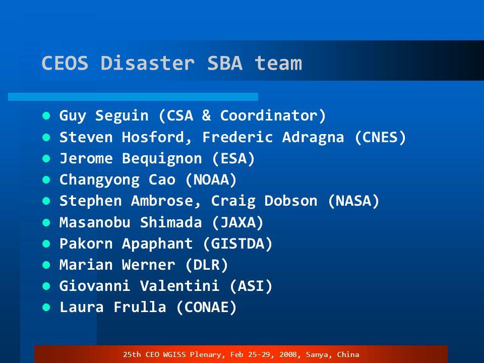 25th CEO WGISS Plenary, Feb 25-29, 2008, Sanya, China CEOS Disaster SBA team Guy Seguin (CSA & Coordinator) Steven Hosford, Frederic Adragna (CNES) Je