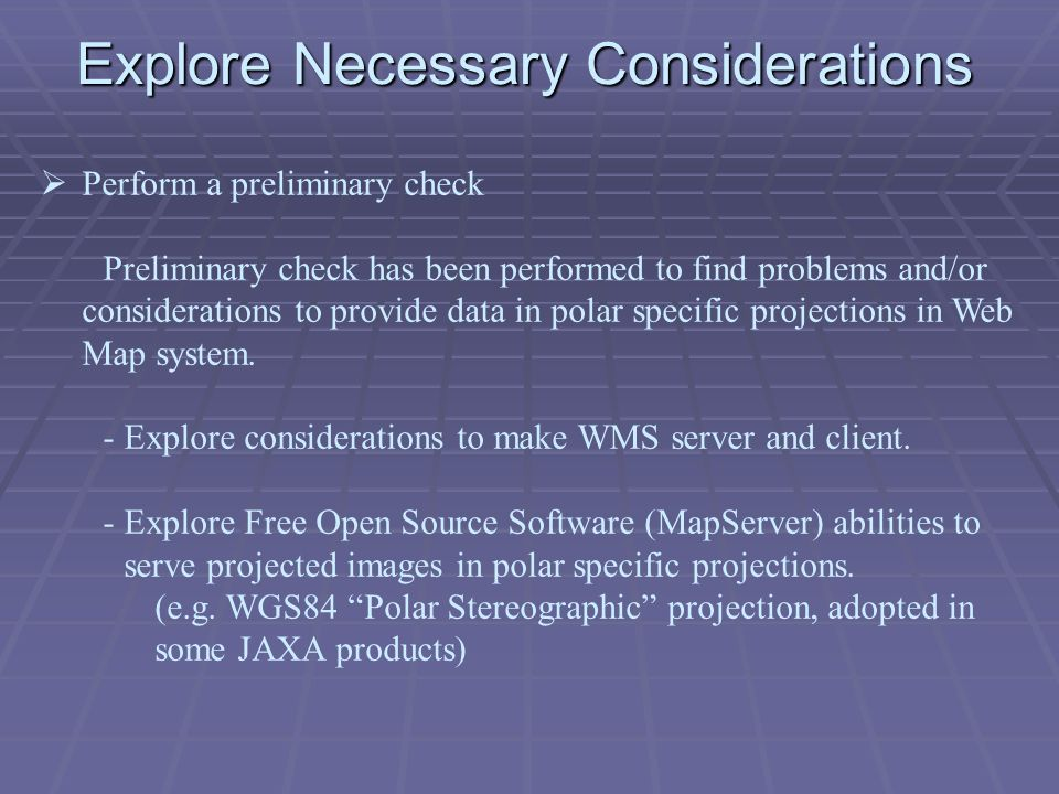 Explore Necessary Considerations Perform a preliminary check Preliminary check has been performed to find problems and/or considerations to provide data in polar specific projections in Web Map system.