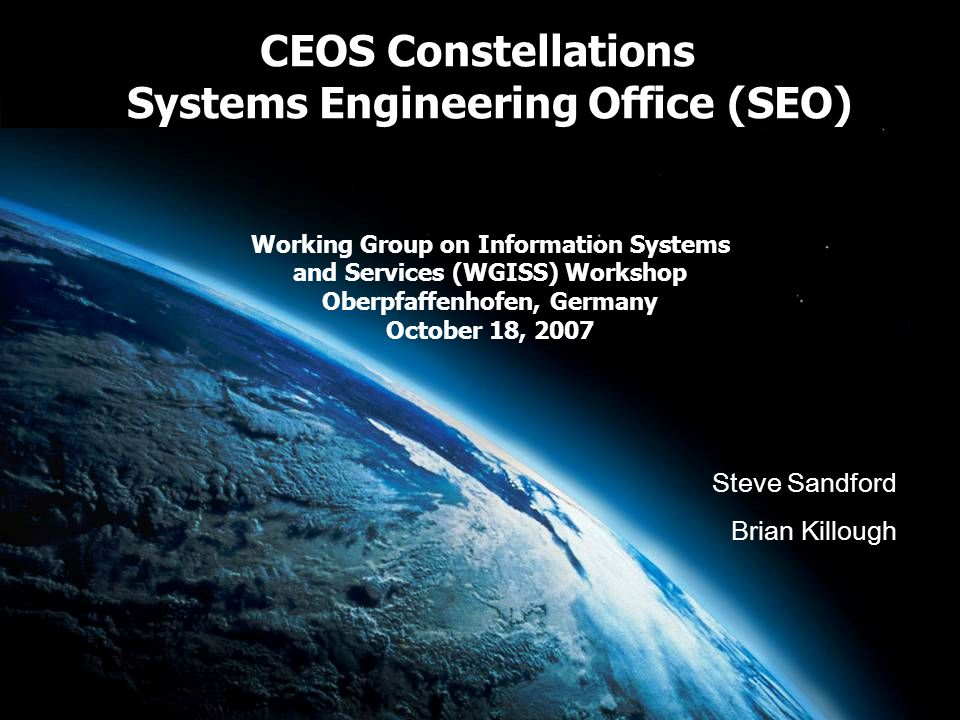 Background CEOS recommended 4 constellation studies in late-2005 to bring about technical and scientific cooperation and collaboration among space agencies that meet GEO objectives and also support national priorities.