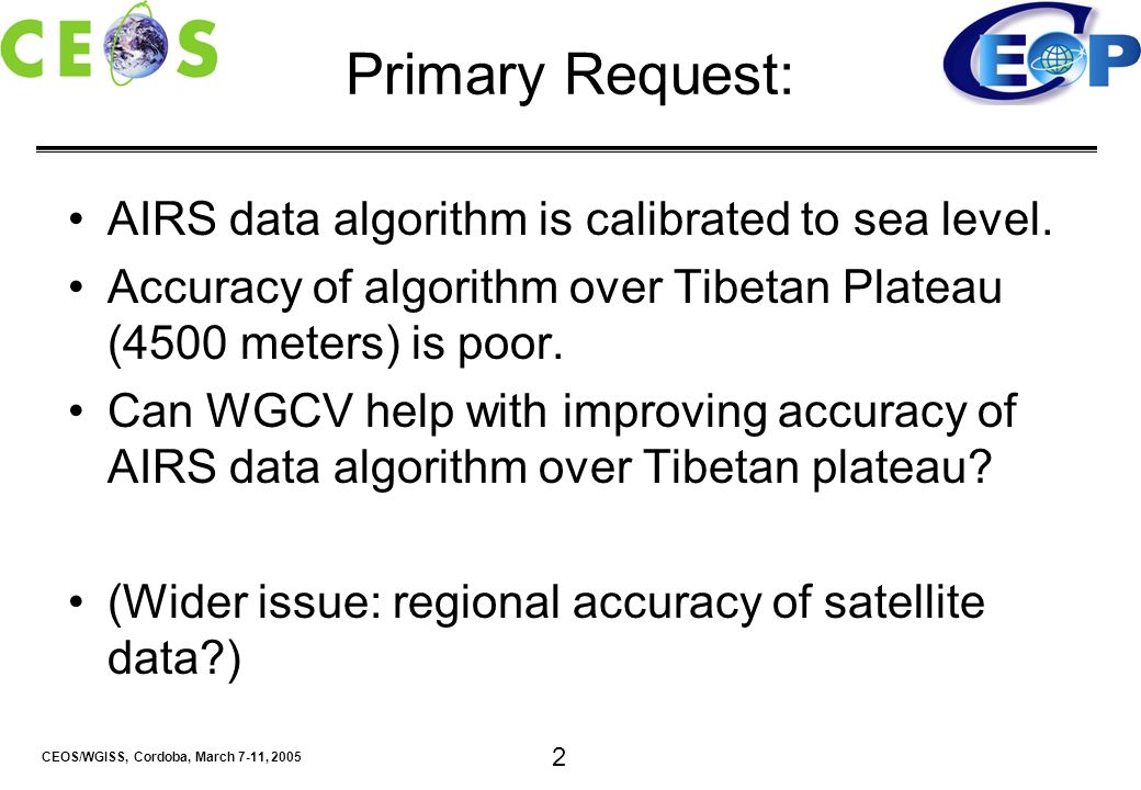 CEOS/WGISS, Cordoba, March 7-11, 2005 2 Primary Request: AIRS data algorithm is calibrated to sea level. Accuracy of algorithm over Tibetan Plateau (4