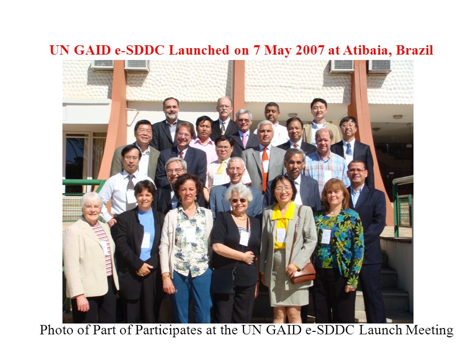 UN GAID e-SDDC Launched on 7 May 2007 at Atibaia, Brazil Photo of Part of Participates at the UN GAID e-SDDC Launch Meeting