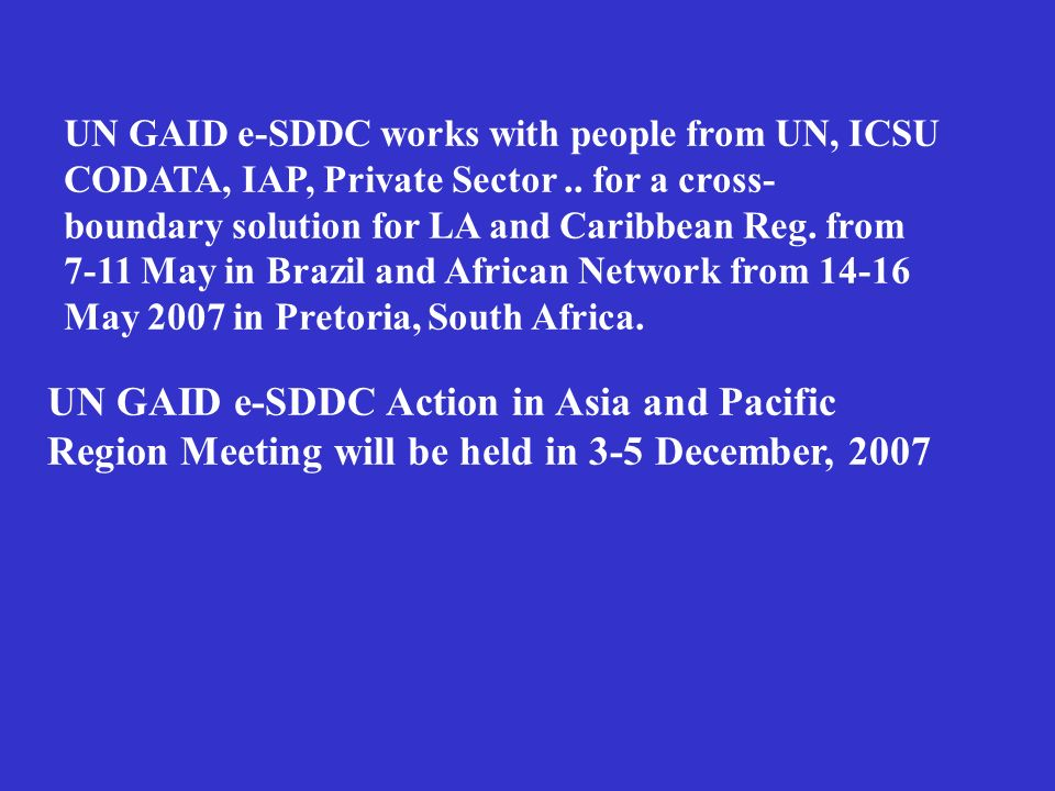 UN GAID e-SDDC works with people from UN, ICSU CODATA, IAP, Private Sector.. for a cross- boundary solution for LA and Caribbean Reg. from 7-11 May in