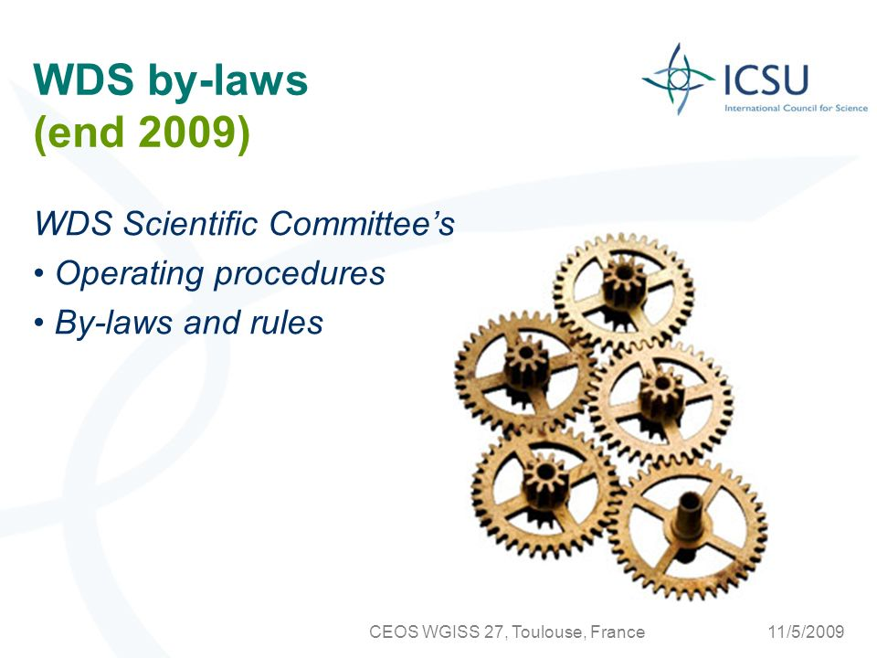 11/5/2009CEOS WGISS 27, Toulouse, France WDS by-laws (end 2009) WDS Scientific Committees Operating procedures By-laws and rules