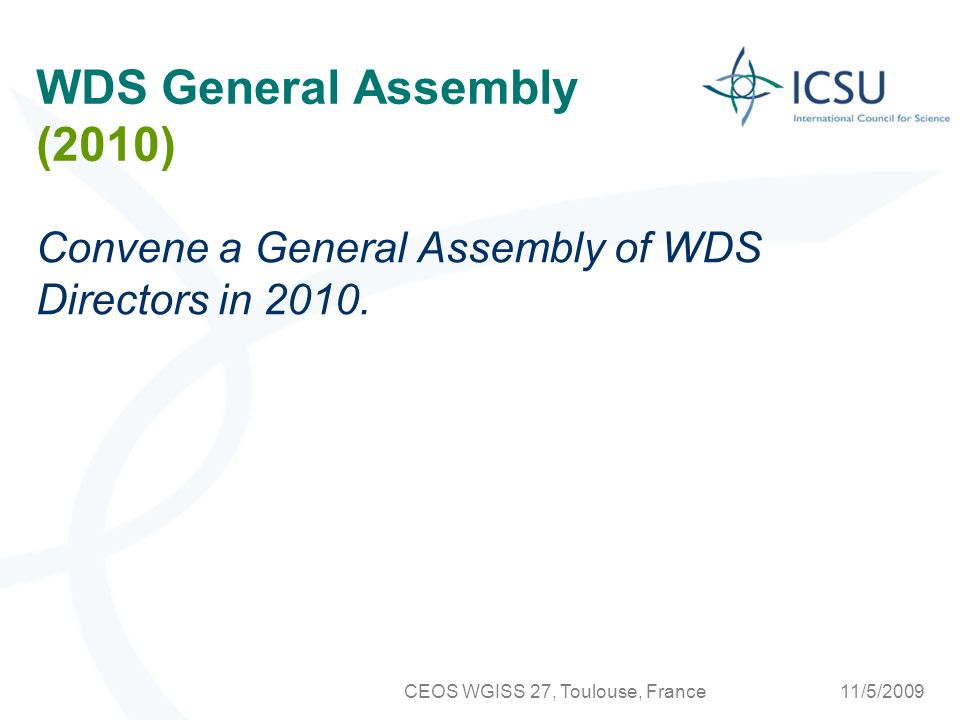 11/5/2009CEOS WGISS 27, Toulouse, France WDS General Assembly (2010) Convene a General Assembly of WDS Directors in 2010.