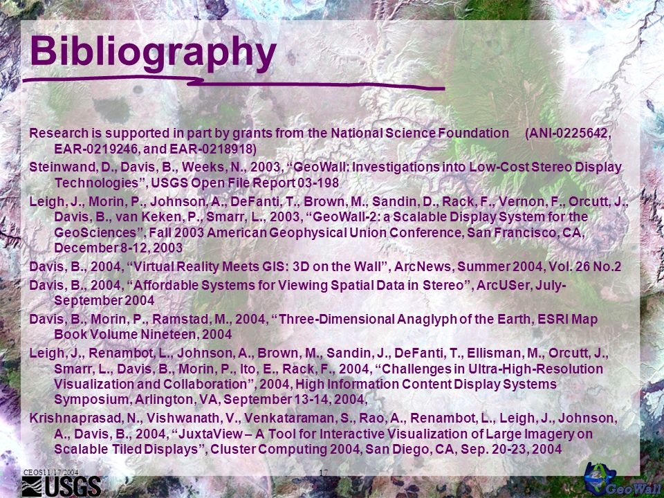 CEOS11/17/2004 17 Bibliography Research is supported in part by grants from the National Science Foundation (ANI-0225642, EAR-0219246, and EAR-0218918