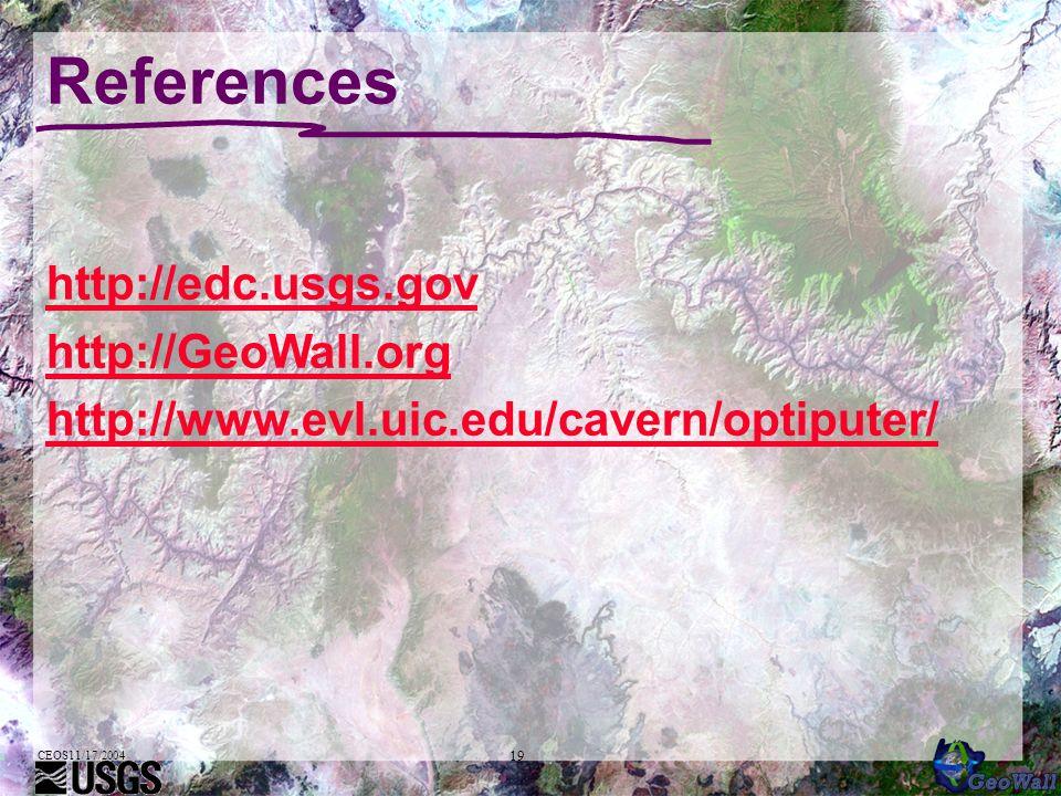 CEOS11/17/2004 19 References http://edc.usgs.gov http://GeoWall.org http://www.evl.uic.edu/cavern/optiputer/