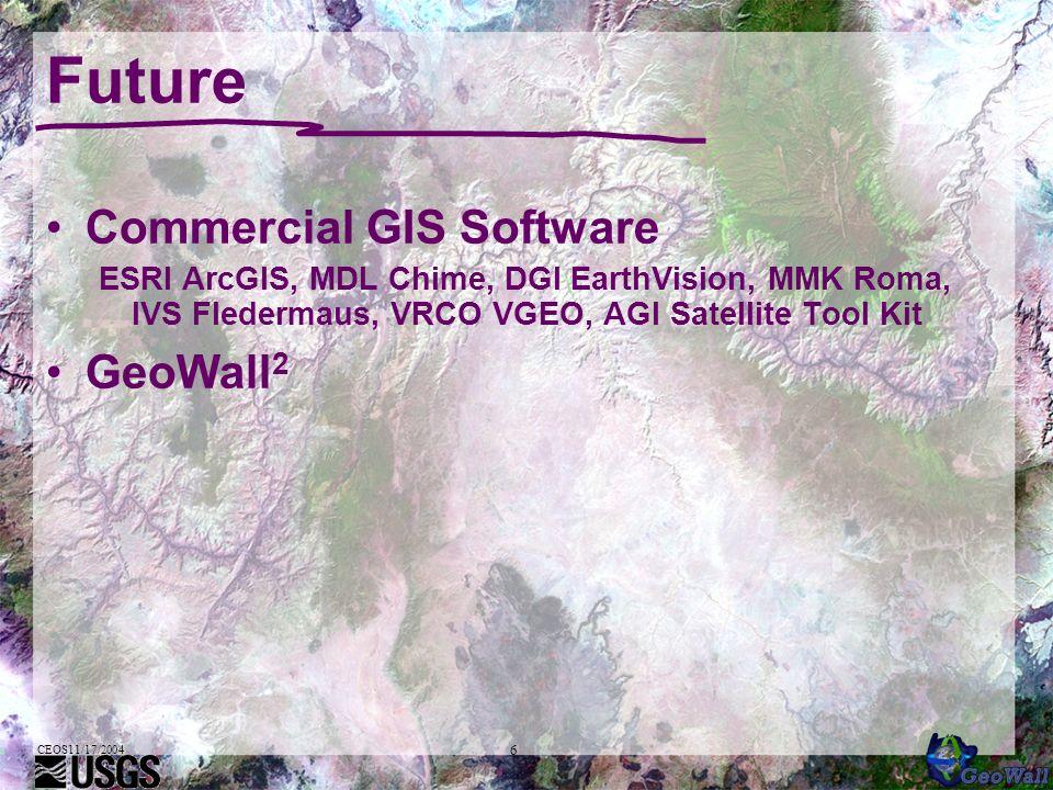 CEOS11/17/2004 6 Future Commercial GIS Software ESRI ArcGIS, MDL Chime, DGI EarthVision, MMK Roma, IVS Fledermaus, VRCO VGEO, AGI Satellite Tool Kit GeoWall 2