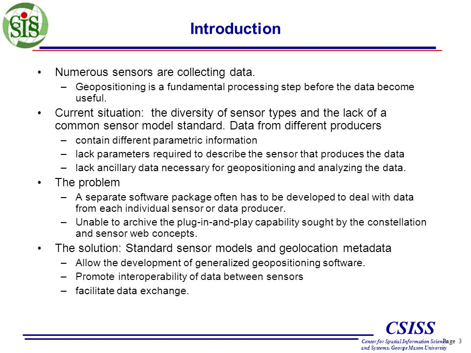 Page 3 CSISS Center for Spatial Information Science and Systems, George Mason University Introduction Numerous sensors are collecting data. –Geopositi