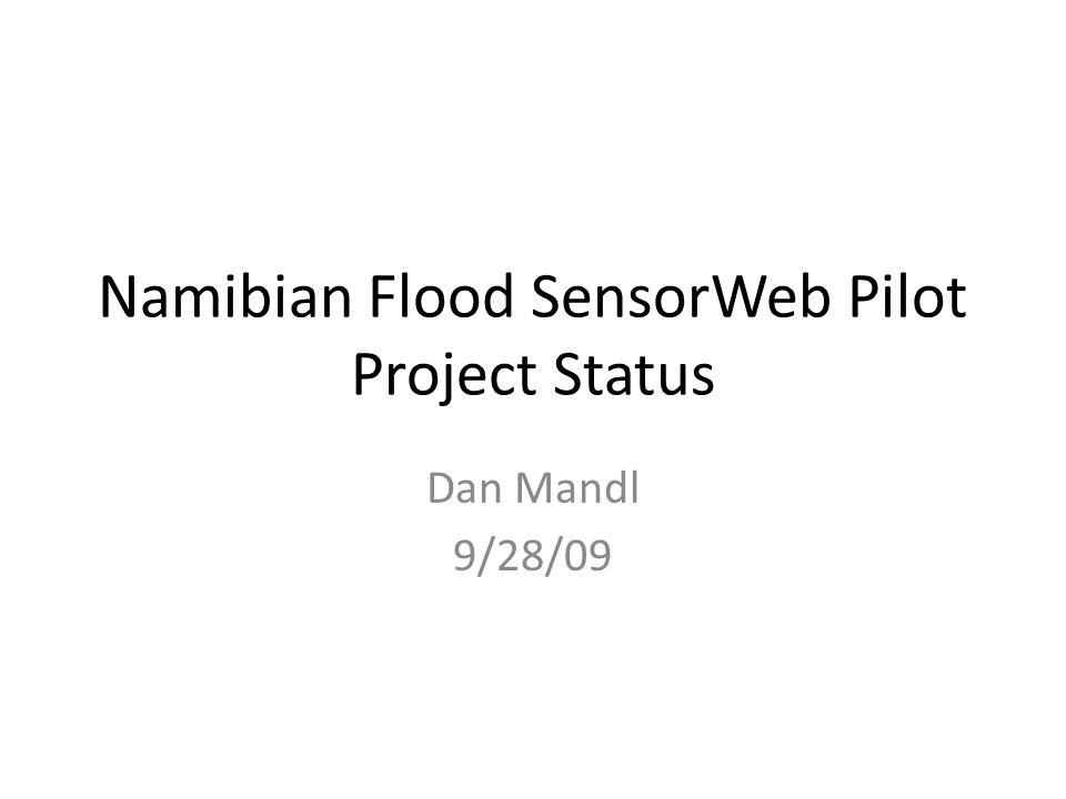 Namibian Flood SensorWeb Pilot Project Status Dan Mandl 9/28/09