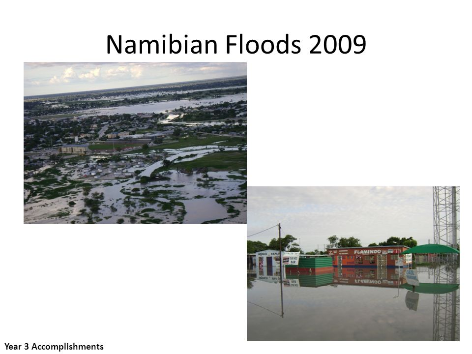 Namibian Flood-Disease SensorWeb Emergency Response Pilot Project Extensive flooding in Namibia in 2009 Worked with Guido Van Langenhove, head of Hydrological Services in Namibia, to identify flood sensorweb pilot scenario Collected satellite imagery for months in the Lake Liambezi area Collected the following: –Ground measurements (Guido Langenhove) –Rainfall estimates, and predictions for first three months of 2009 (Policelli) –Flood predictions for 1 st three months of year (TRMM – Policelli) –Assets: EO-1 30 meter/10 meter 1 -2 times per week(Frye) Formosat 2 meter data, once per week for 4-6 weeks (requested from Cheng-Chien Liu MODIS flood map, once per week 4-6- weeks (Requested from Bob Brakenridge) Radarsat about once per week Year 3 Accomplishments 4