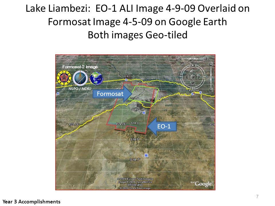 Lake Liambezi: EO-1 ALI Image 4-9-09 Overlaid on Formosat Image 4-5-09 on Google Earth Both images Geo-tiled EO-1 Formosat Year 3 Accomplishments 7