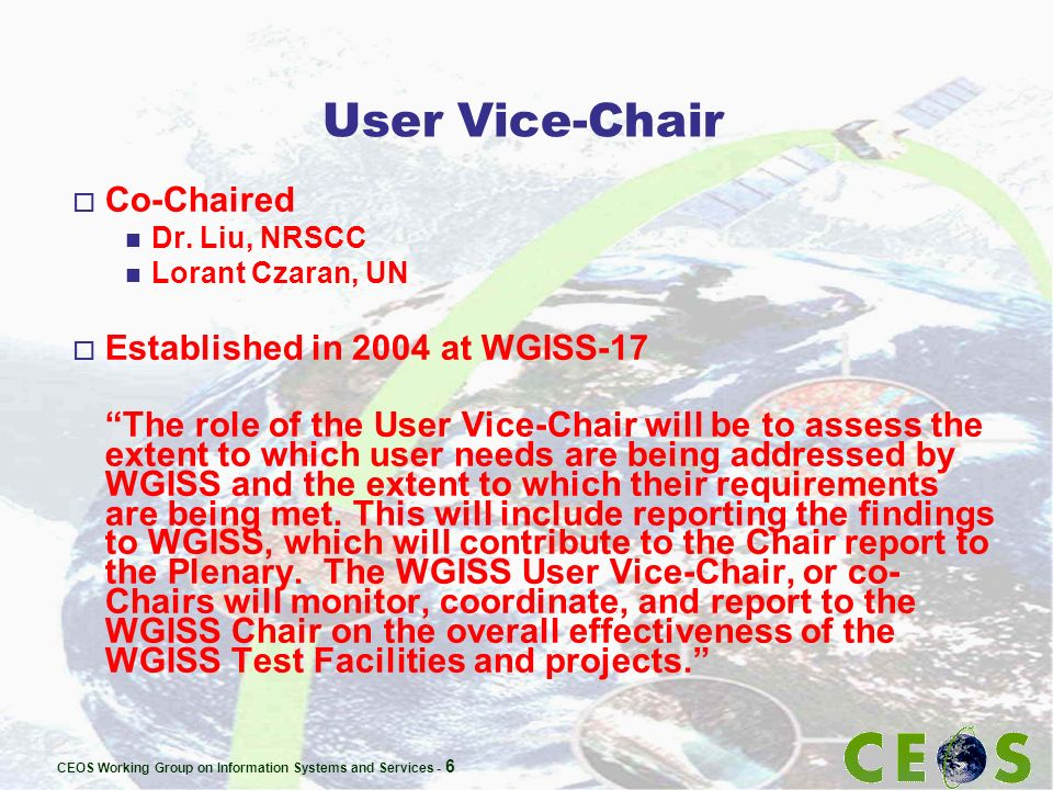 CEOS Working Group on Information Systems and Services - 6 User Vice-Chair o Co-Chaired n Dr.