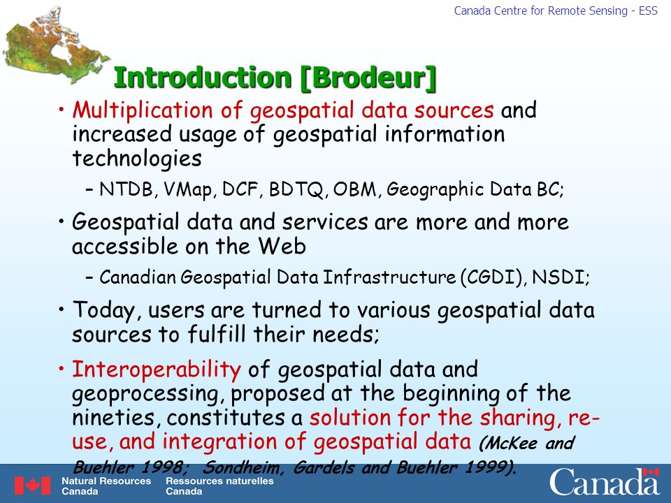 Canada Centre for Remote Sensing - ESS Introduction [Brodeur] Multiplication of geospatial data sources and increased usage of geospatial information