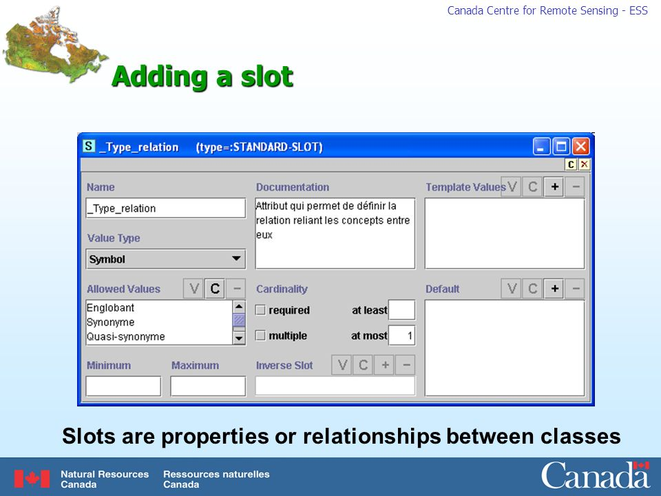 Canada Centre for Remote Sensing - ESS Adding a slot Slots are properties or relationships between classes
