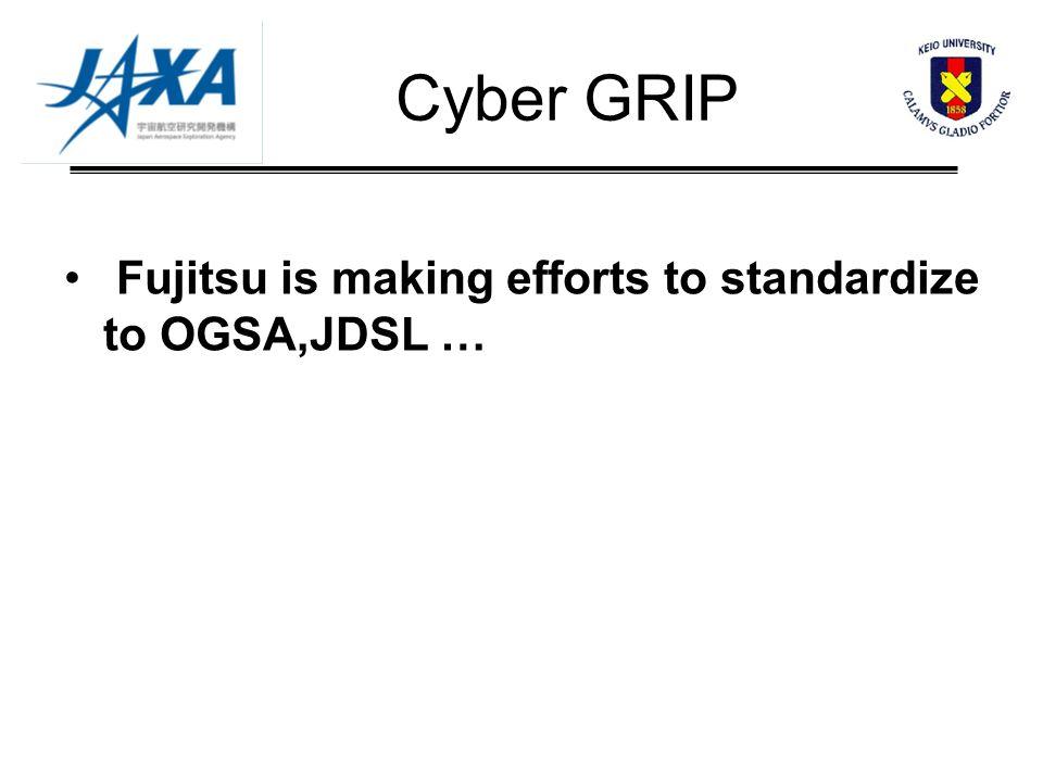 Cyber GRIP Fujitsu is making efforts to standardize to OGSA,JDSL …
