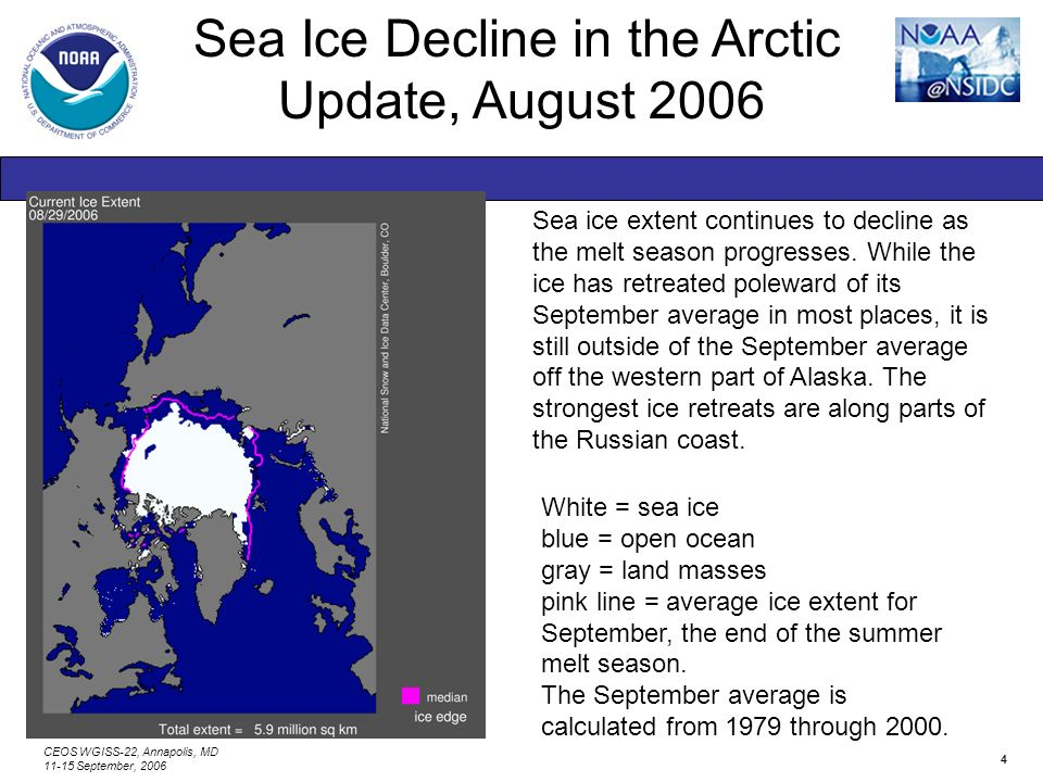 CEOS WGISS-22, Annapolis, MD 11-15 September, 2006 4 Sea ice extent continues to decline as the melt season progresses.