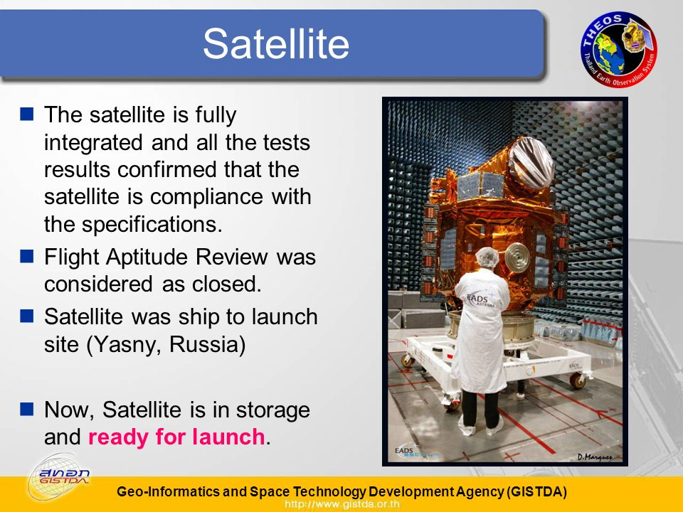 Geo-Informatics and Space Technology Development Agency (GISTDA) Satellite The satellite is fully integrated and all the tests results confirmed that the satellite is compliance with the specifications.