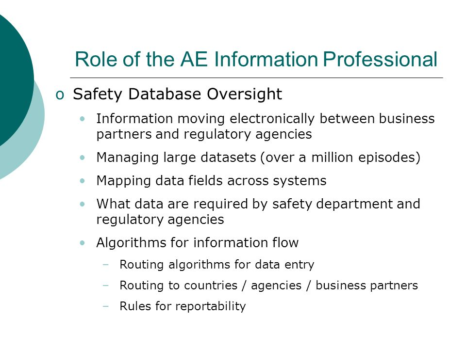 Role of the AE Information Professional oSafety Database Oversight Information moving electronically between business partners and regulatory agencies