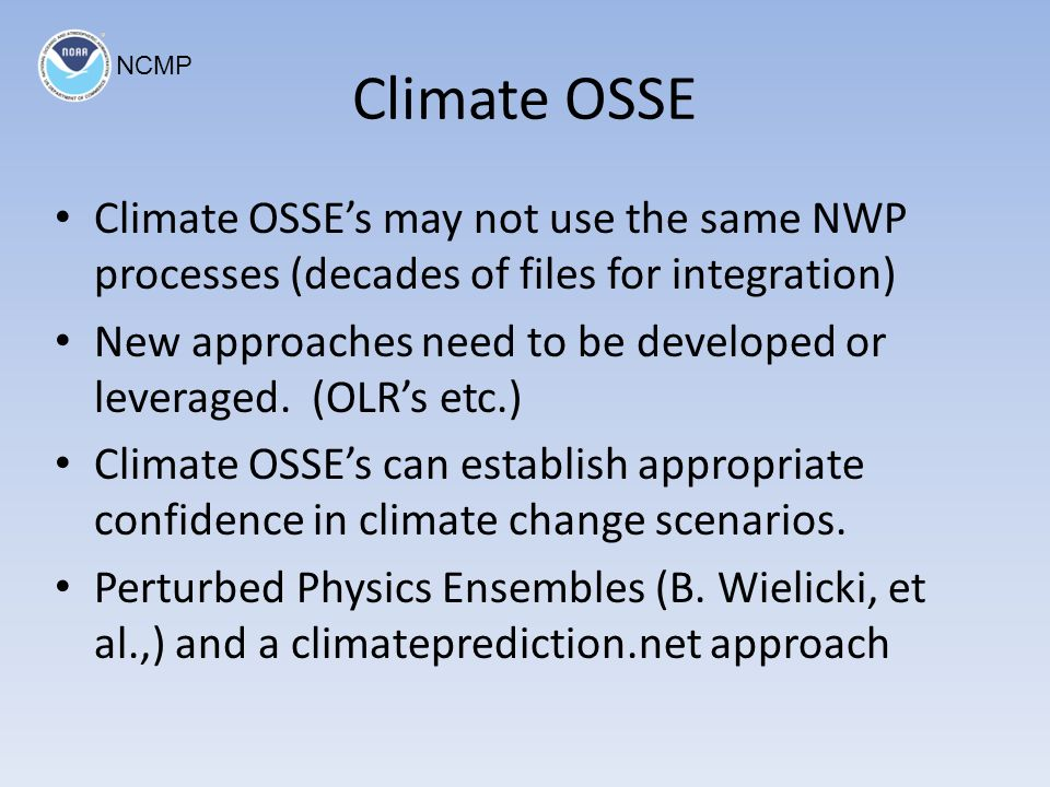 Climate OSSE Climate OSSEs may not use the same NWP processes (decades of files for integration) New approaches need to be developed or leveraged.
