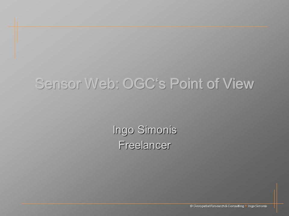 © Geospatial Research & Consulting Ingo Simonis Ingo Simonis Freelancer