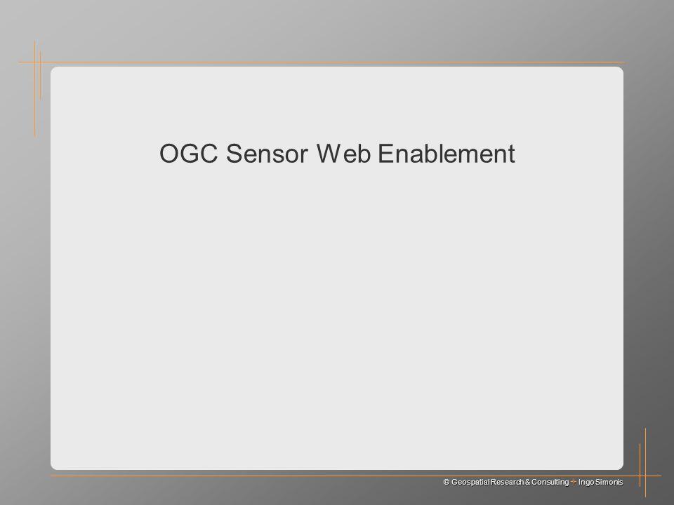 © Geospatial Research & Consulting Ingo Simonis OGC Sensor Web Enablement