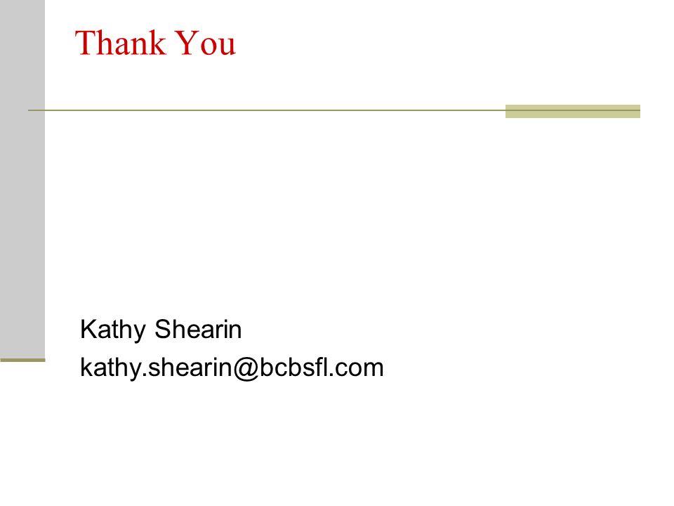 Thank You Kathy Shearin kathy.shearin@bcbsfl.com