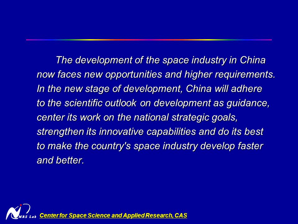 Center for Space Science and Applied Research, CAS The development of the space industry in China now faces new opportunities and higher requirements.