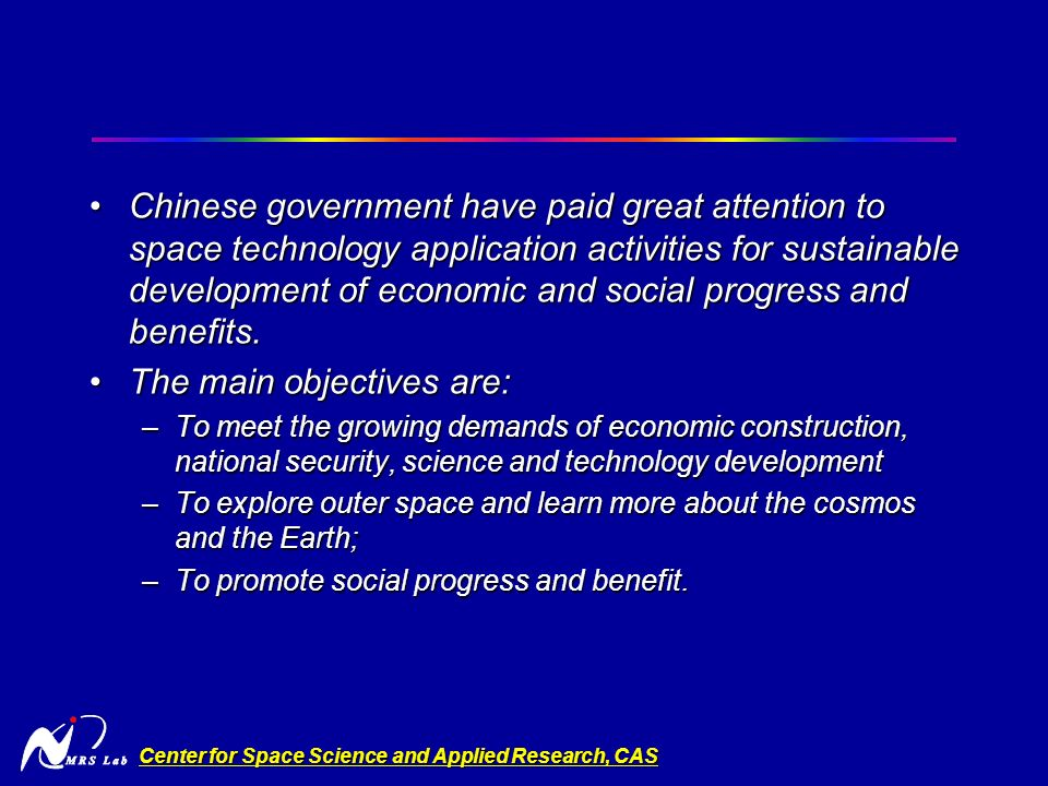 Center for Space Science and Applied Research, CAS Chinese government have paid great attention to space technology application activities for sustainable development of economic and social progress and benefits.Chinese government have paid great attention to space technology application activities for sustainable development of economic and social progress and benefits.