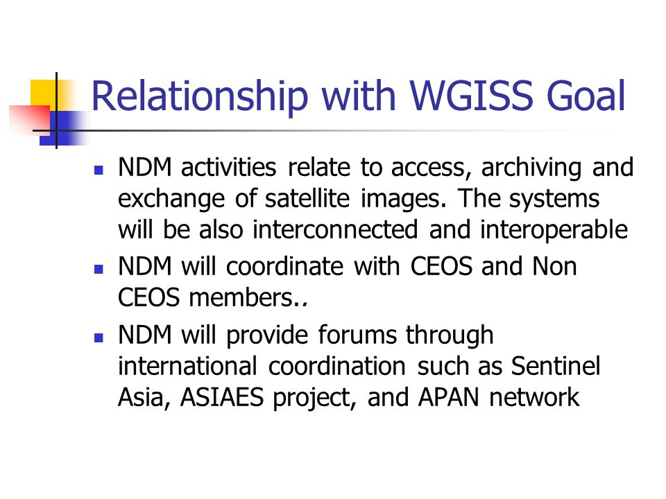Relationship with WGISS Goal NDM activities relate to access, archiving and exchange of satellite images.