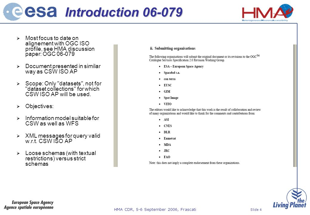 HMA CDR, 5-6 September 2006, Frascati Slide 4 Introduction Most focus to date on alignement with OGC ISO profile, see HMA discussion paper: OGC Document presented in similar way as CSW ISO AP Scope: Only datasets , not for dataset collections for which CSW ISO AP will be used.