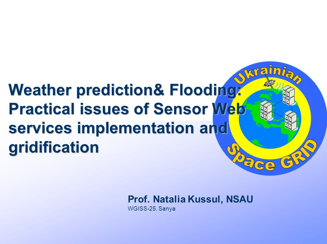 Weather prediction& Flooding: Practical issues of Sensor Web services implementation and gridification Prof.