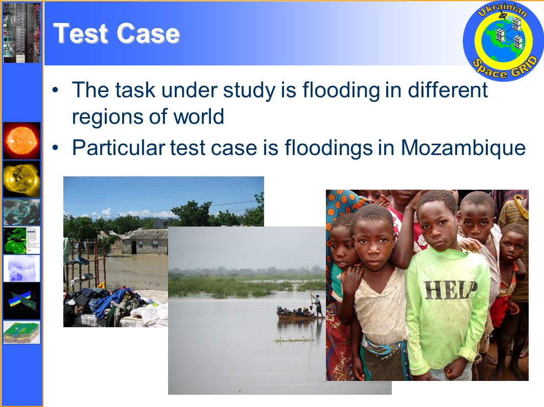 Test Case The task under study is flooding in different regions of world Particular test case is floodings in Mozambique