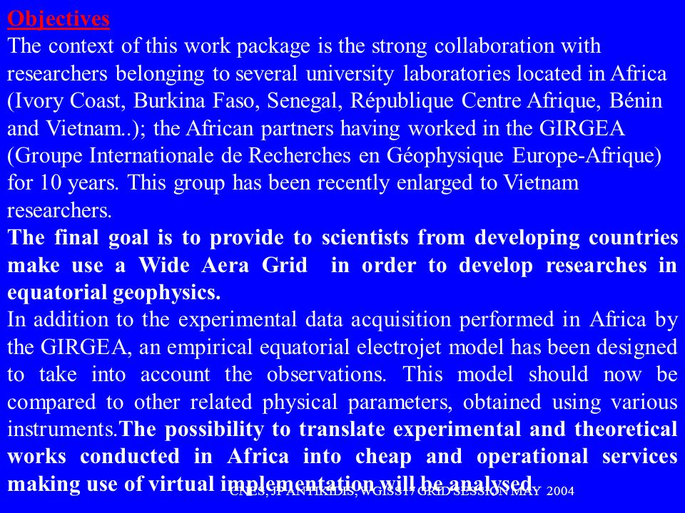Objectives The context of this work package is the strong collaboration with researchers belonging to several university laboratories located in Africa (Ivory Coast, Burkina Faso, Senegal, République Centre Afrique, Bénin and Vietnam..); the African partners having worked in the GIRGEA (Groupe Internationale de Recherches en Géophysique Europe-Afrique) for 10 years.